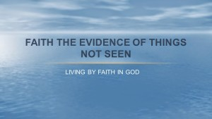 FAITH THE EVIDENCE OF THINGS NOT SEEN
