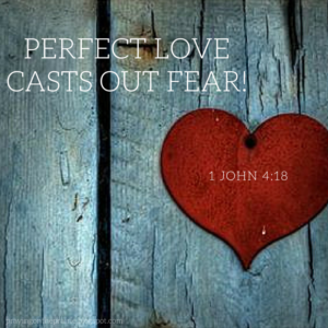 Perfect Love Casts Out Fear!